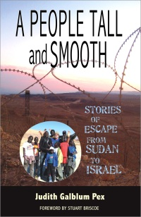 A People Tall and Smooth: Stories of Escape from Sudan to Israel