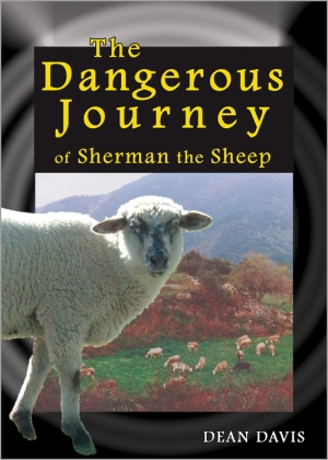 THE DANGEROUS JOURNEY OF SHERMAN THE SHEEP : An Allegory for Kids by Dean Davis