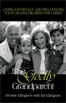 THE GODLY GRANDPARENT : Living and Influencing Your Grandchildren for Christ
