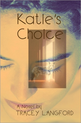 KATIE'S CHOICE : A Novel by Tracey Langford