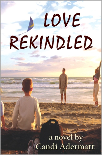 LOVE REKINDLED : A Novel by Candi Adermatt