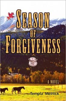 SEASON OF FORGIVENESS : A Novel by Templa Melnick