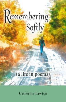Remembering Softly: A Life In Poems