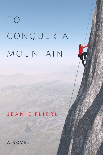TO CONQUER A MOUNTAIN : A Novel by Jeanie Flierl