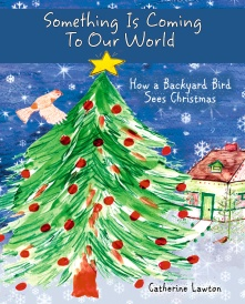 Something Is Coming To Our World : How a Backyard Bird Sees Christmas